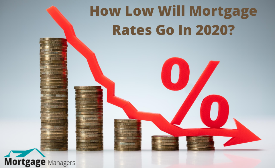 How Low Will Mortgage Rates Go In 2020